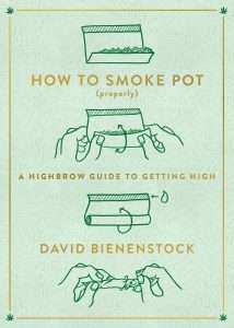 How to Smoke Weed (Properly) by David Bienenstock